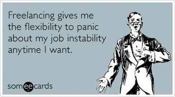Freelancing gives me the flexibility to panic about my job instability anytime I want. | Freelancing | Scoop.it