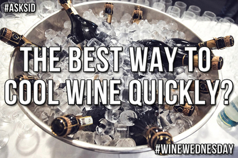 Ask Sid: The best way to cool wine quickly?   All Things Wine and Food!   Scoop.it