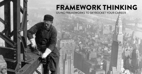 The Power of Framework Thinking | Thinking Clearly and Analytically | Scoop.it