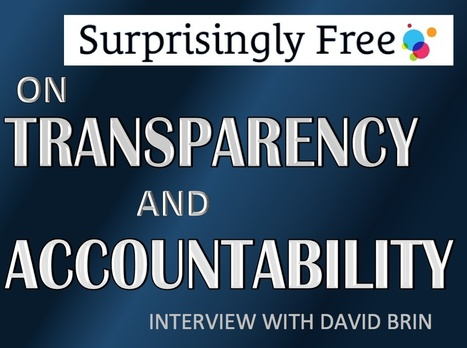 On transparency and accountability | Interviews with David Brin: Video and Audio | Scoop.it