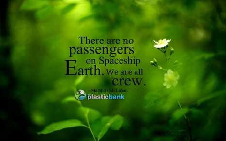 """""""There are no passengers on Spaceship Earth. We are all crew."""" ~ Marshall McLuhan - The Plastic Bank 