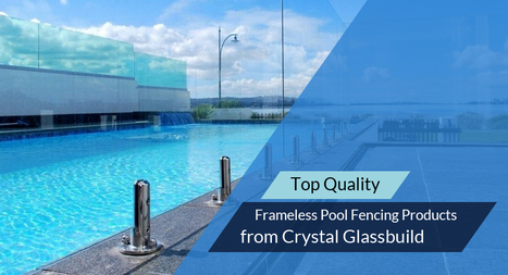 Top Quality Frameless Pool Fencing Products from Crystal Glassbuild | Glass Fencing | Scoop.it