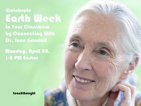 On April 20 classrooms can connect with Dr. Jane Goodall | Elevator Pitch: Education for Sustainability | Scoop.it