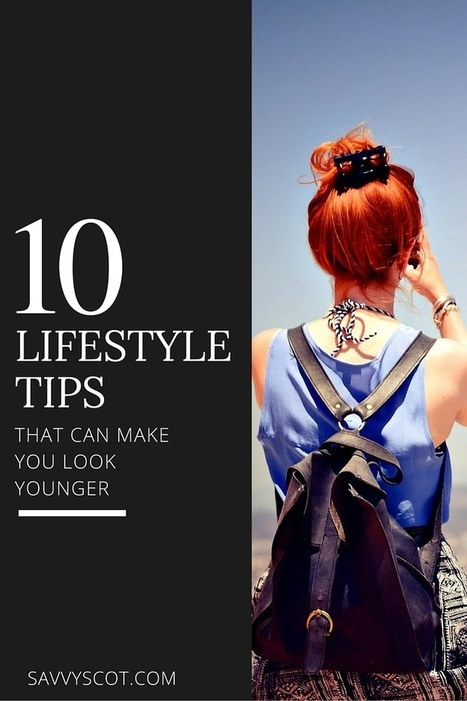 10 Lifestyle Tips That Can Make You Look Younger - The Savvy Scot | Personal finance blogs | Scoop.it
