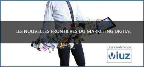 Les nouvelles frontières du marketing digital : conférence Viuz ... | e-marketing, curation, intelligence collective, SEM | Scoop.it