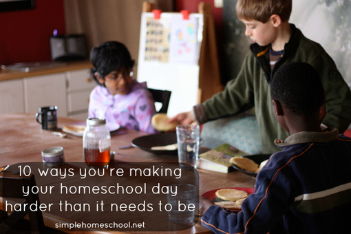 10 ways you're making your homeschool day harde...