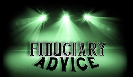 Fiduciary Advice in the Limelight | Holistic Financial Planning | Scoop.it