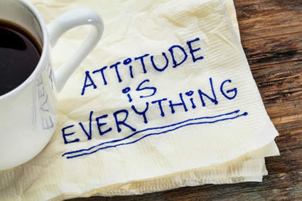 ATTITUDE IS EVERYTHING | Culturational Chemistry™ | Scoop.it