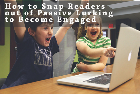 How to Snap Readers out of Passive Lurking to Become Engaged | Content Marketing and Curation for Small Business | Scoop.it