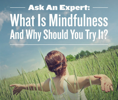 Ask An Expert: What Is Mindfulness And Why Should You Try It? | Conscious evolution | Scoop.it