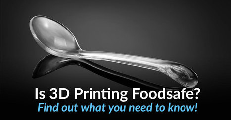 10 things you need to know about 3D printing & food safety  | Managing Technology and Talent for Learning & Innovation | Scoop.it