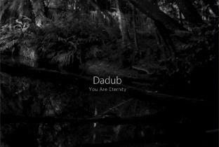 Dadub prep debut album, You Are Eternity | DJing | Scoop.it
