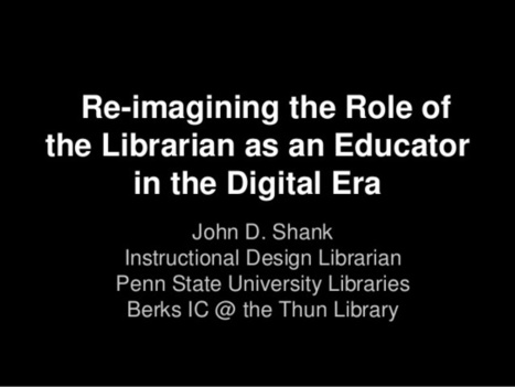 Re-imagining the role of the librarian as an educator in the digital era | Biblioteche 2.0 | Scoop.it