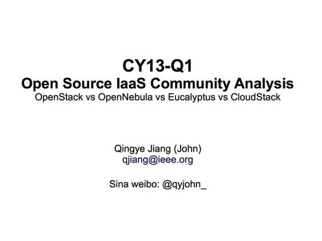 婉兮清扬 » CY13-Q1 Community Analysis — OpenStack vs OpenNebula vs Eucalyptus vs CloudStack   Open Cloud Technologies   Scoop.it