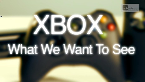 Xbox – What We Want to See | Game Developers | Scoop.it