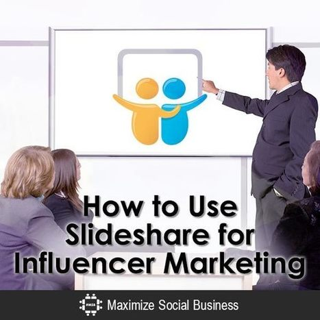 How to Use Slideshare for Influencer Marketing | Community Managers, réseaux sociaux et online marketing | Scoop.it