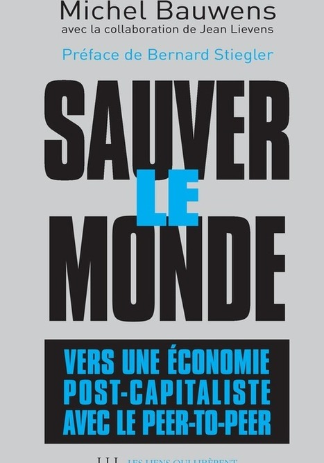 To Save the World… Preface by Bernard Stiegler for Michel Bauwens' new book | P2P Foundation | Peer2Politics | Scoop.it