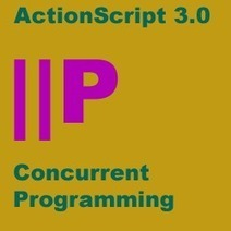 Concurrent Programming and Parallel Patterns | ActionScript 3.0 Design Patterns | Everything about Flash | Scoop.it
