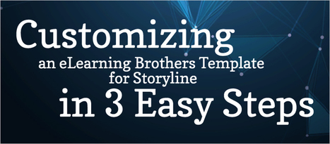 Webinar: Customizing an eLearning Brothers Template for Storyline in 3 Easy Steps - eLearning Brothers   Articulate Storyline tips & demos   Scoop.it