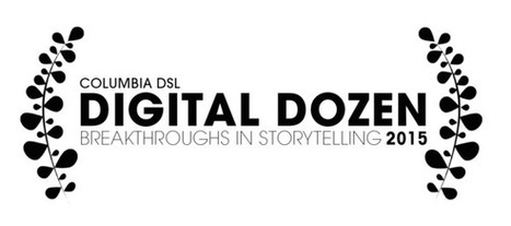 Columbia's first annual Digital Dozen: Breakthroughs in Storytelling | Digital Storytelling Tools, Apps and Ideas | Scoop.it