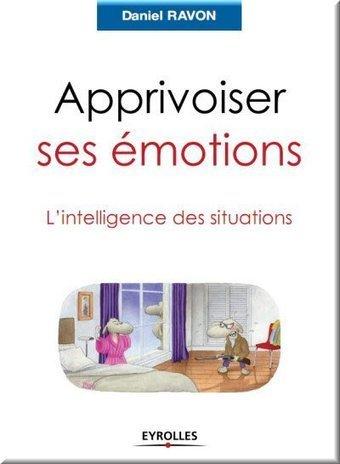 Apprivoiser ses émotions : L'intelligence des situations - Livres ...   Développer votre intelligence émotionnelle   Scoop.it