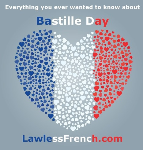 Bastille Day - The Ultimate Resource - Quatorze Juillet | French and France | Scoop.it