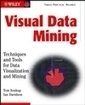 Wiley :: Visual Data Mining: Techniques and Tools for Data Visualization and Mining | Data Visualization: Know-how | Scoop.it