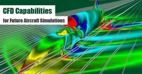 The Need to Revolutionize CFD Capabilities for Future Aircraft Simulations | CFD Analysis | Scoop.it