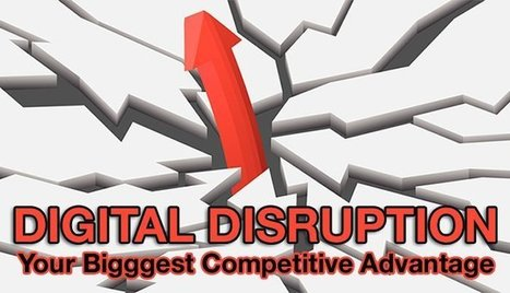 Make Digital Disruption Your Biggest Competitive Advantage | Business Transformation | Scoop.it