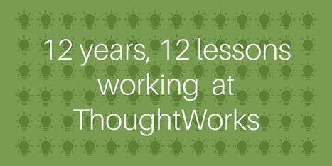 12 years, 12 lessons working at ThoughtWorks | Software craftmanship and Agile management | Scoop.it
