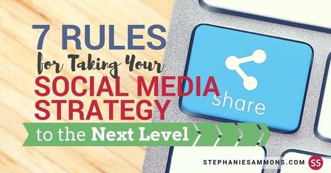 7 Rules for Taking Your Social Media Strategy to the Next Level - Build Influence™ in the Digital Age | Social Media | Scoop.it