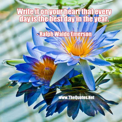 Write it on your heart that every day is the best day in the year. - Ralph Waldo Emerson : Inspiration - TheQuotes.Net – Motivational Quotes | Famous Inspirational Quotes | Scoop.it