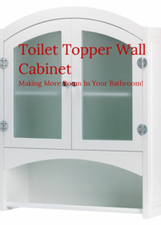 Toilet Topper Wall Cabinet: Making More Room In Your Bathroom! | Things For The Home | Scoop.it