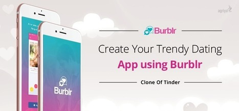 Create your trendy dating app using Burblr - Tinder Clone | Agriya | Scoop.it