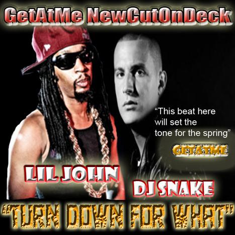 "#GetAtMe-NewCutOnDeck-LilJohn ft DJSnake ""TurnDownForWhat""   GetAtMe   Scoop.it"