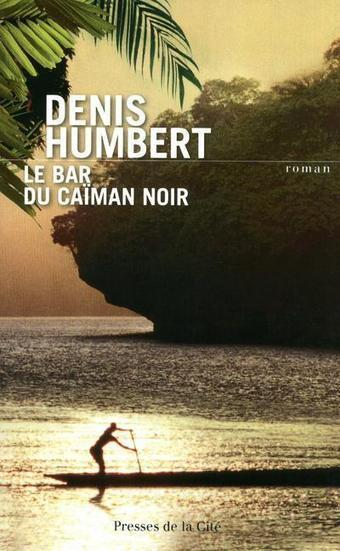 LE BAR DU CAIMAN NOIR : HUMBERT, DENIS - livre : furet.com | DENIS HUMBERT ECRIVAIN | Scoop.it