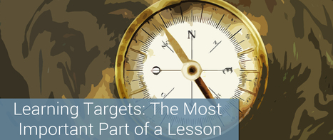 Learning Targets: The Most Important Part of a Lesson | Professional Development: Teachers as Learners | Scoop.it
