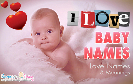 Love names for girls, Love Names for boys, baby names that mean love | The Name Meaning & Baby World | Scoop.it