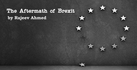 The Aftermath of Brexit - by Rajeev Ahmed - GPOLIT | Global politics | Scoop.it
