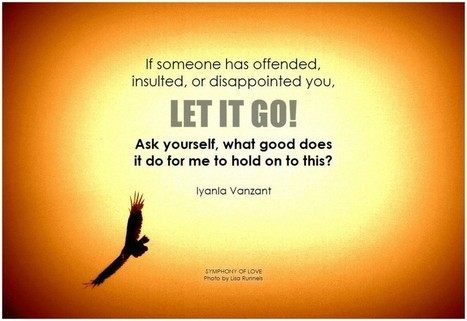 If someone has offended, insulted, or disappointed you, let it go! | Change Now! | Scoop.it