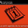 Le petit Agenda de la semaine en Aveyron