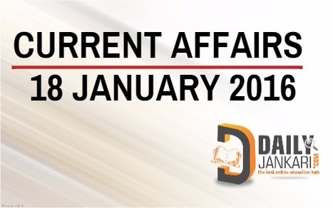 Current Affairs for 18 January 2016 - Daily Jankari - Current Affairs | Daily jankari | Scoop.it