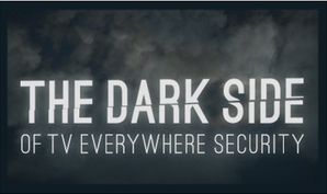 The Dark Side of TV Everywhere Security | screen seriality | Scoop.it