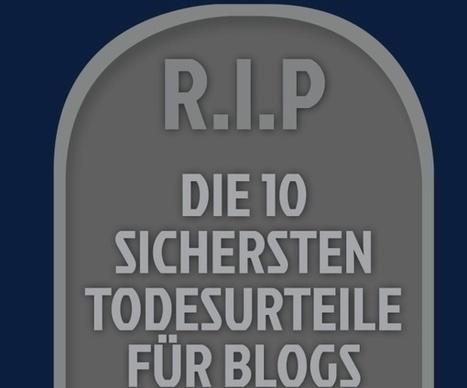 Zehn sichere Todesurteile für Corporate Blogs | Social Media Superstar | Scoop.it