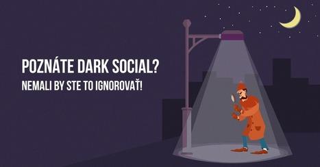 Poznáte Dark Social? Nemali by ste to ignorovať | Social Inside | Scoop.it