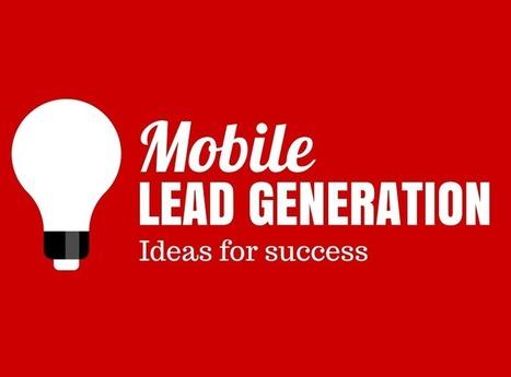 Mobile Lead Generation: Ideas for Success | Marketing | Scoop.it