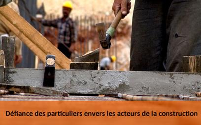 La défiance des particuliers vis-à-vis des acteurs de construction | Expertise bâtiment | Scoop.it