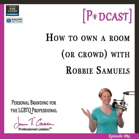 #89 - How to Own a Room (or crowd) with Robbie Samuels [Podcast] - Jenn T. Grace | Gay Business & Marketing | Scoop.it