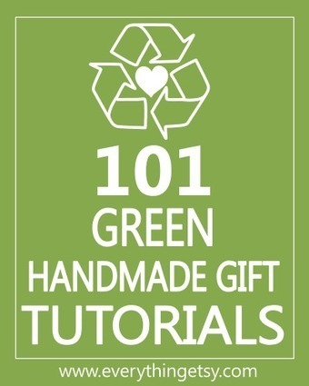 101 Green Handmade Gift Tutorials - EverythingEtsy.com   Young Enterprise Business Ideas   Scoop.it