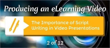 The Importance of Script Writing in Video Presentations - eLearning Brothers | eLearning Tips | Scoop.it